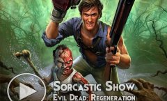 Sorcastic Show - Evil Dead Regeneration