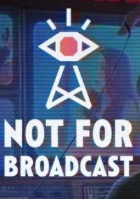 Not For Broadcast – фото обложки игры